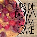Recipe: Upside-Down Plum Cake & My 1st Blogiversary!