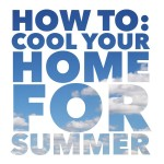 How To: Cool Your Home for Summer