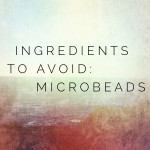 Ingredients to Avoid: Microbeads