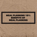 Meal Planning 101: Benefits of Meal Planning