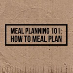 Meal Planning 101: How To Meal Plan