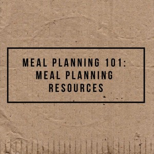 Meal Planning 101: Meal Planning Resources