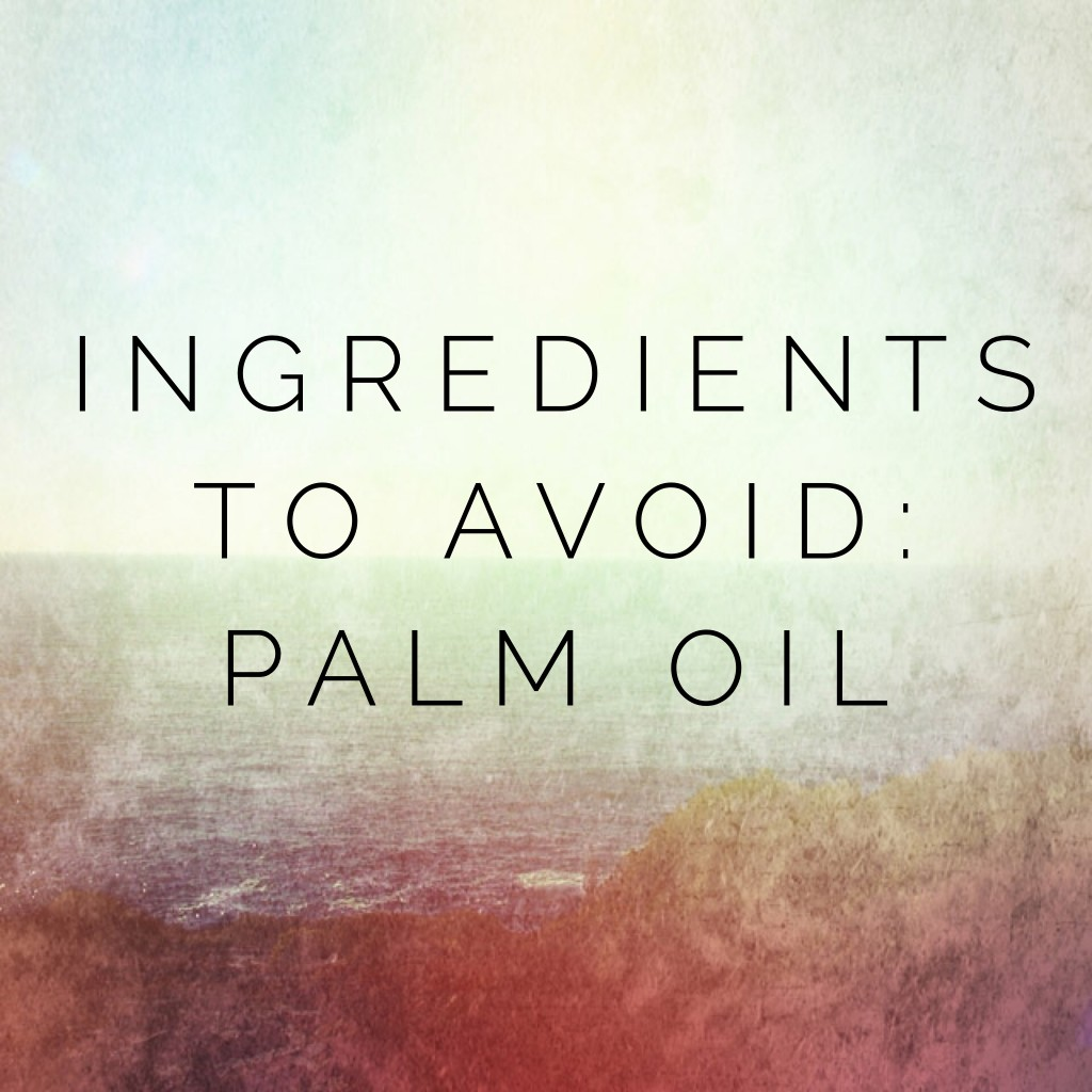 Ingredients to Avoid: Palm Oil