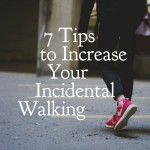 7 Tips to Increase Your Incidental Walking