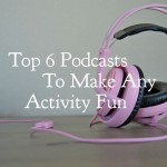 Top 6 Podcasts to Make Any Activity Fun
