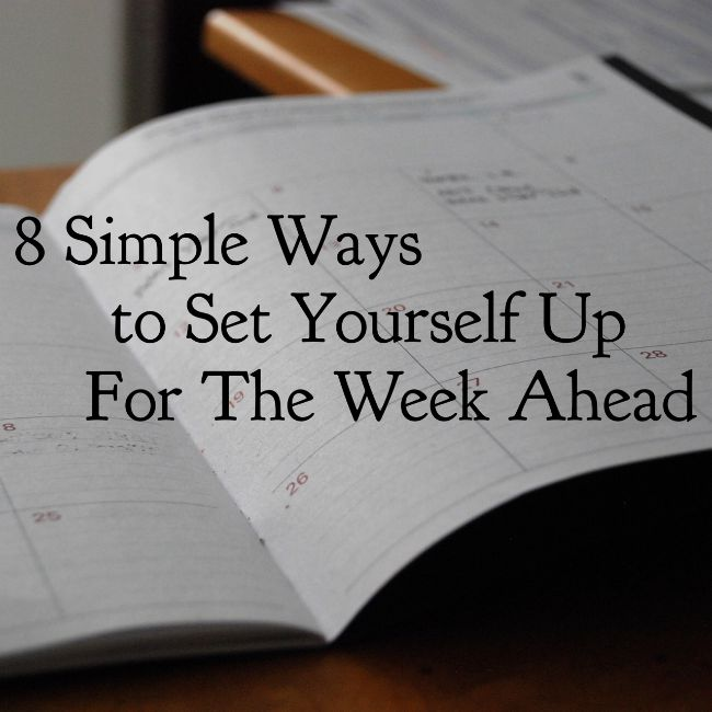8 Simple Ways to Set Yourself Up For The Week Ahead