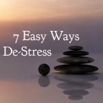 7 Easy Ways to De-Stress