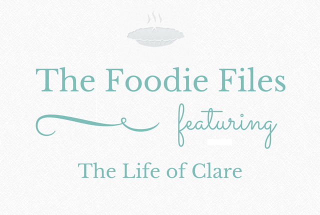 Foodie Files - The Life of Clare