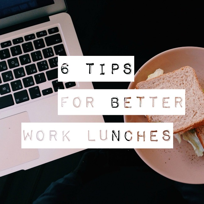 6 Tips for Better Work Lunches