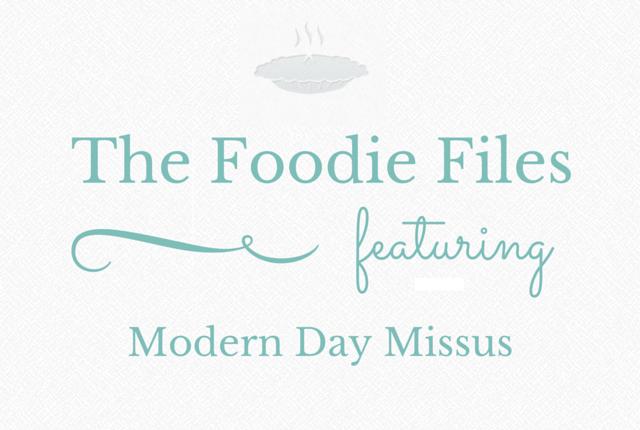 Foodie Files - Modern Day Missus