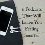 6 Podcasts That Will Leave You Feeling Smarter