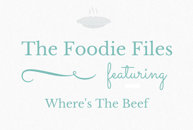 The Foodie Files: Where's the Beef