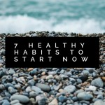 7 Healthy Habits to Start Now
