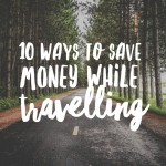 10 Ways to Save Money While Travelling