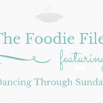The Foodie Files – Dancing Through Sunday