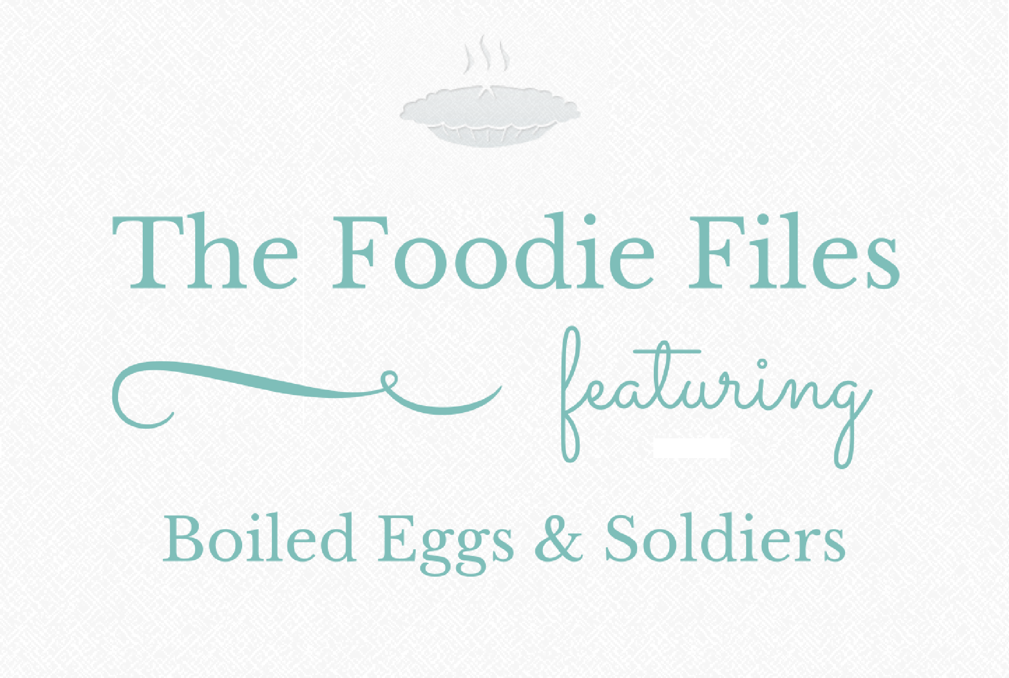 The Foodie Files - Boiled Eggs & Soldiers