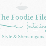 The Foodie Files – Style & Shenanigans