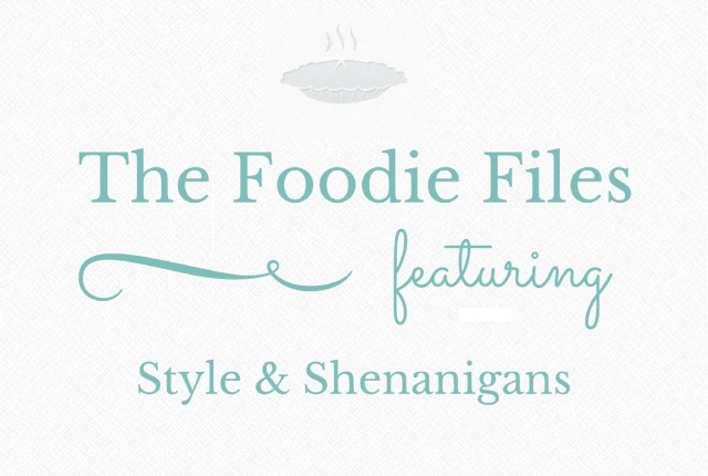 The Foodie Files - Style & Shenanigans