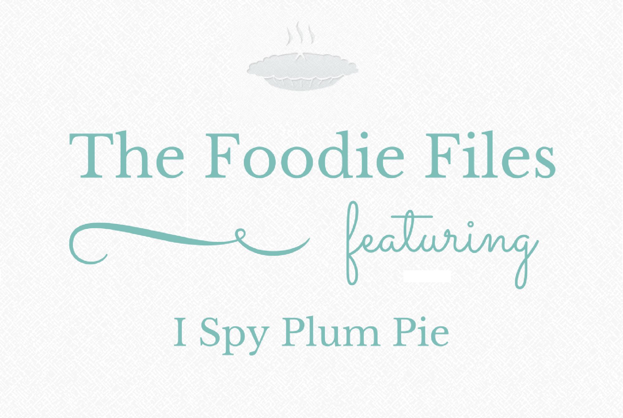 The Foodie Files - I Spy Plum Pie