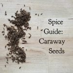 Spice Guide: Caraway Seeds