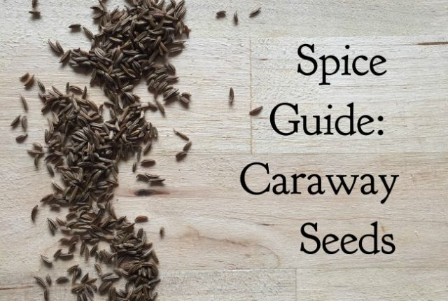 Spice Guide: Caraway Seeds | I Spy Plum Pie