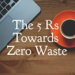 The 5 Rs Towards Zero Waste