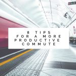 8 Tips for a More Productive Commute