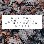 Why You Can't Fail At Reducing Waste