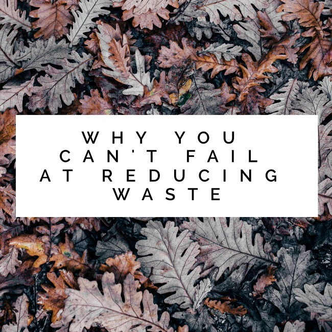 Why you can't fail at reducing waste | I Spy Plum Pie