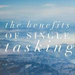 The Benefits of Single Tasking
