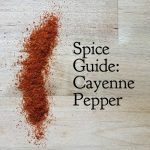 Spice Guide: Cayenne Pepper