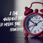 8 Time Management Tips to Improve Your Productivity