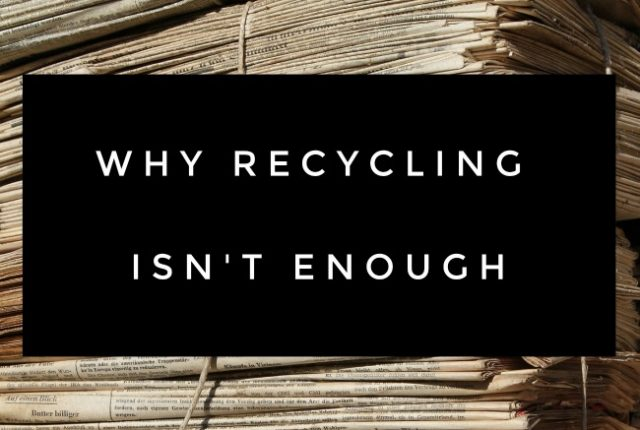 Why Recycling Isn't Enough | I Spy Plum Pie
