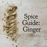 Spice Guide: Ginger