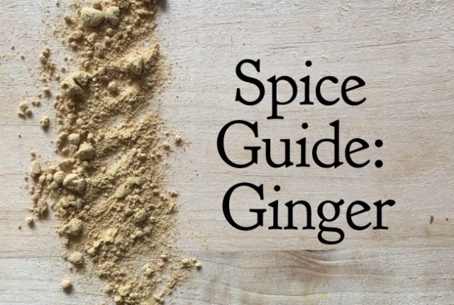 Spice Guide Ginger | I Spy Plum Pie