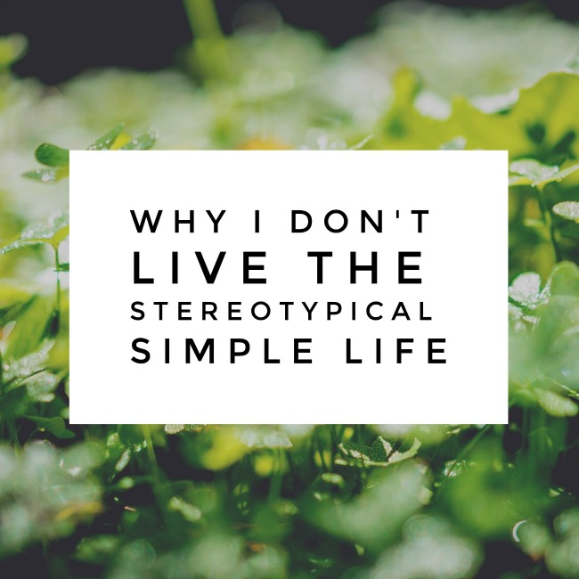 Why I Don't Live the Stereotypical Simple Life | I Spy Plum Pie