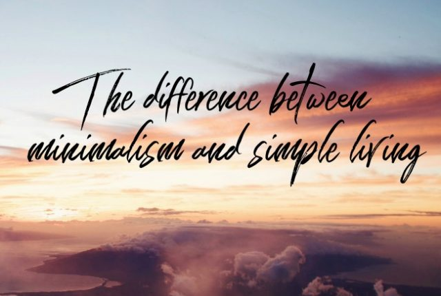 The difference between minimalism and simple living | I Spy Plum Pie