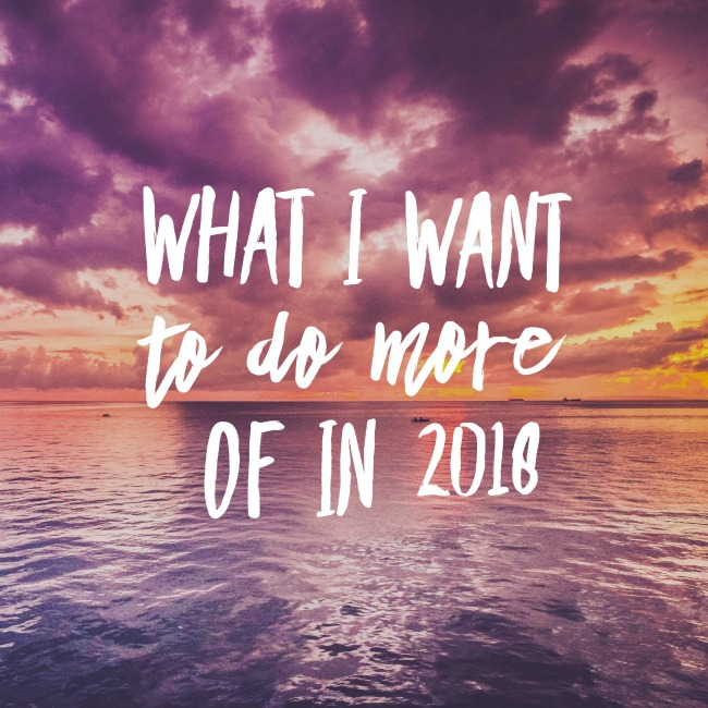 What I Want To Do More Of in 2018 | I Spy Plum Pie