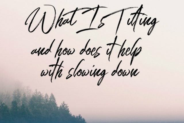 What is Tilting and how does it help with slowing down | I Spy Plum Pie