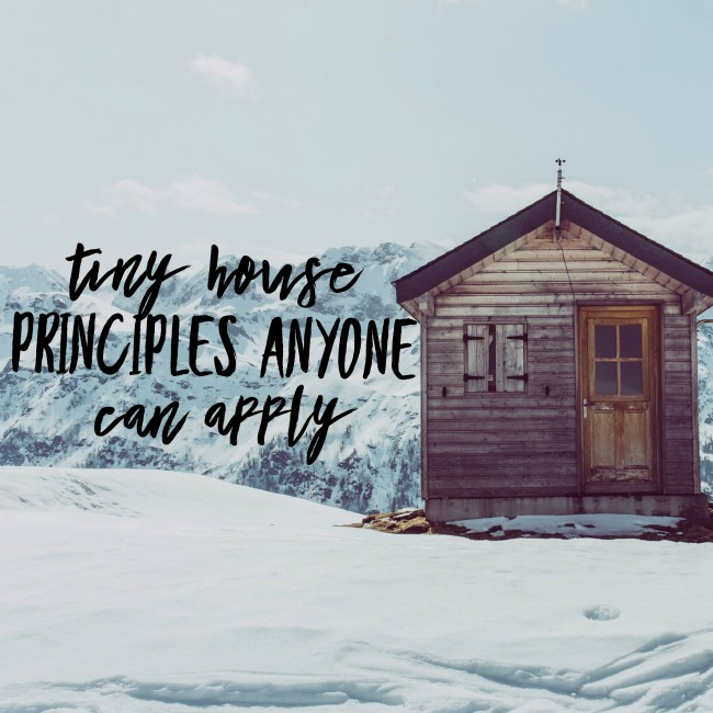 Tiny House Principles Anyone Can Apply | I Spy Plum Pie