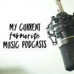 My Current Favourite Music Podcasts