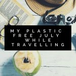 My Plastic Free July While Travelling