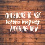 Questions To Ask Before Buying Anything New