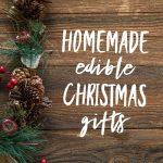 Homemade Edible Christmas Gifts