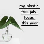 My Plastic Free July Focus This Year