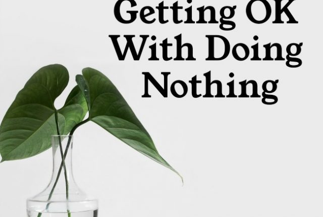 Getting Ok With Doing Nothing | I Spy Plum Pie
