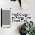 Small Changes to Reduce Your Screen Time