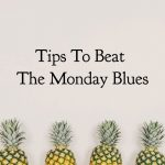 Tips To Beat The Monday Blues