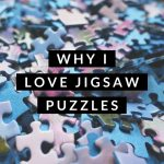 Why I Love Jigsaw Puzzles