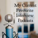 My Current Favourite Interview Podcasts